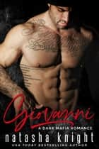 Giovanni - a Dark Mafia Romance ebook by Natasha Knight