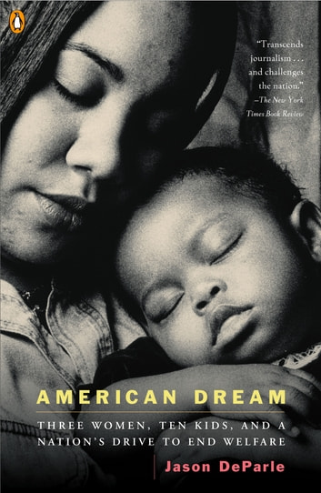 American Dream - Three Women, Ten Kids, and a Nation's Drive to End Welfare eBook by Jason DeParle