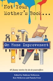 Not Your Mother's Book...On Home Improvement ebook by Dahlynn McKowen