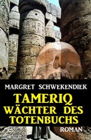Tameriq - Wächter des Totenbuches ebook by Margret Schwekendiek