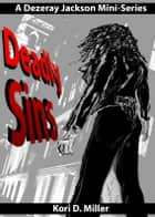 Deadly Sins I - A Dezeray Jackson Mini-Series ebook by Kori D. Miller