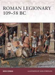 Roman Legionary 109�58 BC - The Age of Marius, Sulla and Pompey the Great ebook by Ross Cowan, Seán ��Brógáin
