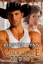 CHOCOLATE COWBOY ebook by Kirsten Lynn
