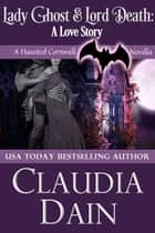 Lady Ghost, Lord-Death. A Love Story ebook by Claudia Dain