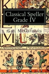 The Classical Speller, Grade IV: Student Edition ebook by Gail McGaffigan