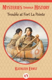 Trouble at Fort La Pointe ebook by Kathleen Ernst