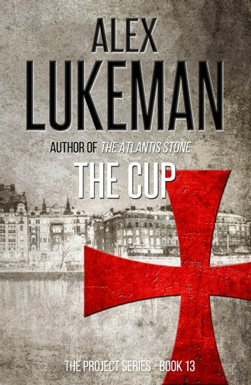 The Cup - The Project, #13 ebook by Alex Lukeman