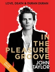 In the Pleasure Groove Deluxe - Love, Death, and Duran Duran ebook by John Taylor
