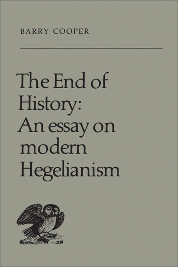 the end of history an essay on modern hegelianism Alexandre kojève (/ k oʊ ˈ ʒ ɛ v / french: [alɛksɑ̃dʁ koʒɛv] 28 april 1902 - 4 june 1968) was a russian-born french philosopher and statesman whose philosophical seminars had an immense influence on 20th-century french philosophy, particularly via his integration of hegelian concepts into twentieth-century continental philosophy.