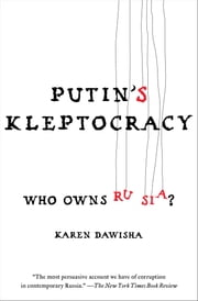 Putin's Kleptocracy - Who Owns Russia? ebook by Karen Dawisha