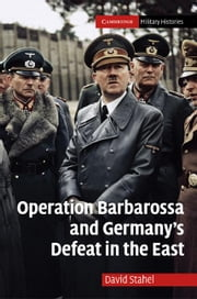 Operation Barbarossa and Germany's Defeat in the East ebook by Stahel, David
