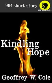 Kindling Hope ebook by Geoffrey W. Cole
