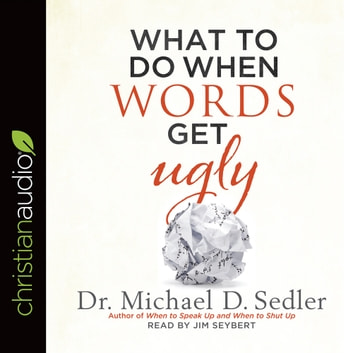 What to Do When Words Get Ugly audiobook by Dr. Michael D. Sedler
