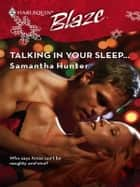 Talking in Your Sleep... ebook by Samantha Hunter
