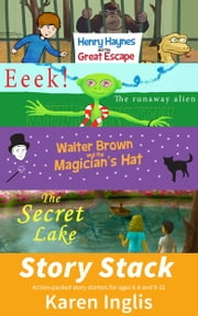 Story Stack - Action-packed story starters for ages 6-8 and 9-12 ebook by Karen Inglis