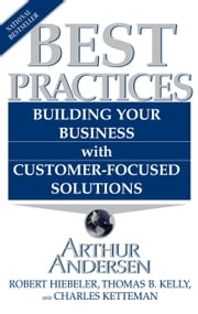 Best Practices - Building Your Business with Customer-Focused Solut ebook by Arthur Andersen, Robert Heibeler, Thomas B. Kelly,...