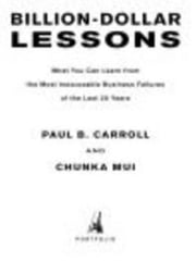 Billion Dollar Lessons - What You Can Learn from the Most Inexcusable Business Failures of the Last 25 Ye ars ebook by Paul B. Carroll,Chunka Mui
