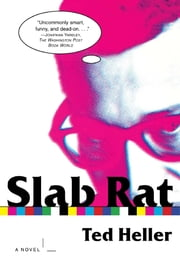 Slab Rat - A Novel ebook by Ted Heller