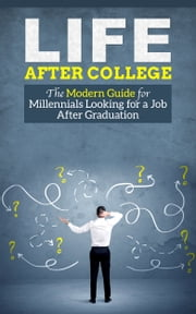 Life After College - The Modern Guide for Millennials Looking for a Job After Graduation ebook by Kobo.Web.Store.Products.Fields.ContributorFieldViewModel