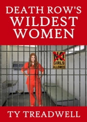 Death Row's Wildest Women ebook by Ty Treadwell