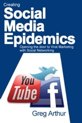 Creating Social Media Epidemics ebook by Greg Arthur