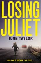 Losing Juliet: A gripping psychological thriller with twists you won't see coming ebook by June Taylor