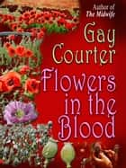 Flowers in the Blood ebook by Gay Courter
