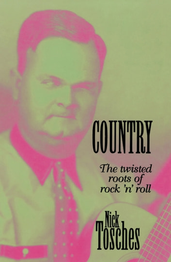 Country - The Twisted Roots Of Rock 'n' Roll ebook by Nick Tosches