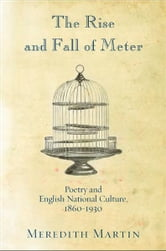 The Rise and Fall of Meter - Poetry and English National Culture, 1860--1930 ebook by Meredith Martin