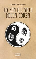 Lo zen e l'arte della corsa ebook by Larry Shapiro