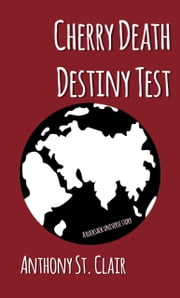 Cherry Death Destiny Test - A Rucksack Universe Story ebook by Anthony St. Clair