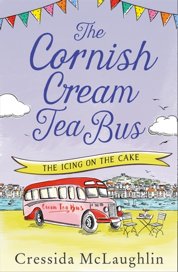 The Icing on the Cake (The Cornish Cream Tea Bus, Book 4) ebook by Cressida McLaughlin