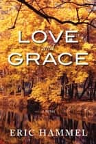 Love and Grace ebook by Eric Hammel