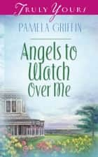 Angels To Watch Over Me ebook by