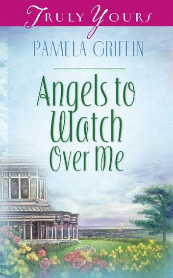 Angels To Watch Over Me ebook by Pamela Griffin