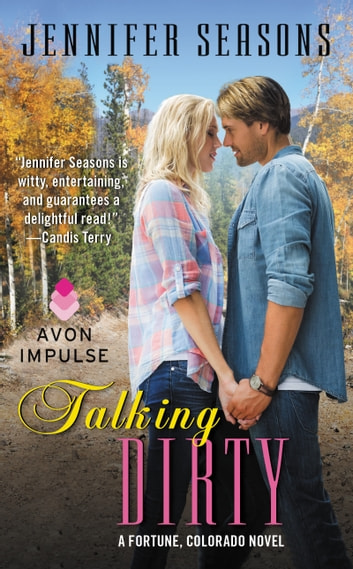 Talking Dirty - A Fortune, Colorado Novel ebook by Jennifer Seasons