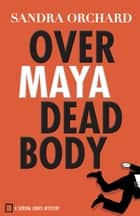 Over Maya Dead Body (Serena Jones Mysteries Book #3) ebook by Sandra Orchard