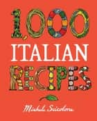 1,000 Italian Recipes ebook by Michele Scicolone