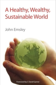 A Healthy, Wealthy, Sustainable World ebook by John Emsley