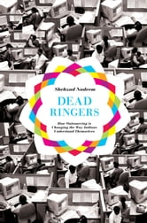 Dead Ringers - How Outsourcing Is Changing the Way Indians Understand Themselves ebook by Shehzad Nadeem