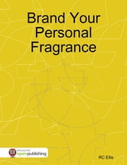 Brand Your Personal Fragrance ebook by RC Ellis