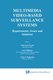 Multimedia Video-Based Surveillance Systems - Requirements, Issues and Solutions ebook by Gian Luca Foresti,Petri Mähönen,Carlo S. Regazzoni