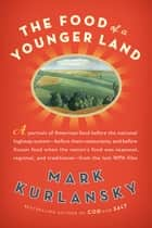 The Food of a Younger Land - A portrait of American food from the lost WPA files ebook by Mark Kurlansky