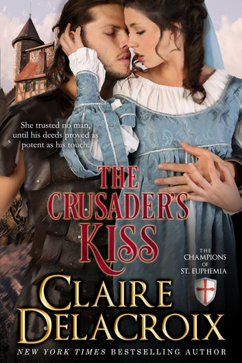 The Crusader's Kiss - A Medieval Romance ebook by Claire Delacroix