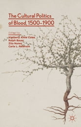 The Cultural Politics of Blood, 1500-1900 ebook by Kimberly Anne Coles,Ralph Bauer,Zita Nunes,Carla L. Peterson