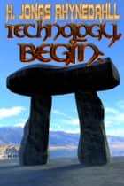 Technology, Begin: - An Unwanted Odyssey Part I ebook by H. Jonas Rhynedahll
