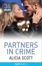Partners in Crime Part 3 ebook by Alicia Scott