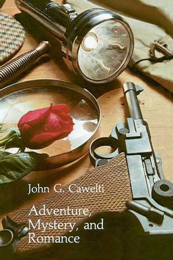 Adventure, Mystery, and Romance - Formula Stories as Art and Popular Culture ebook by John G. Cawelti