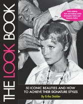 The Look Book - 50 Iconic Beauties and How to Achieve Their Signature Styles ebook by Erika Stalder
