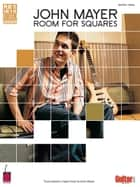 John Mayer - Room for Squares (Songbook) - Transcriptions Supervised by John Mayer ebook by John Mayer